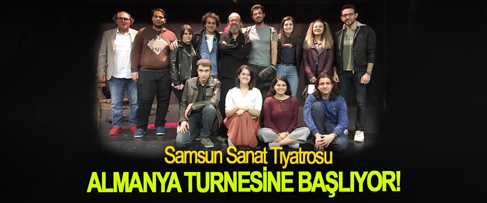 Samsun Sanat Tiyatrosu Almanya turnesine başlıyor!