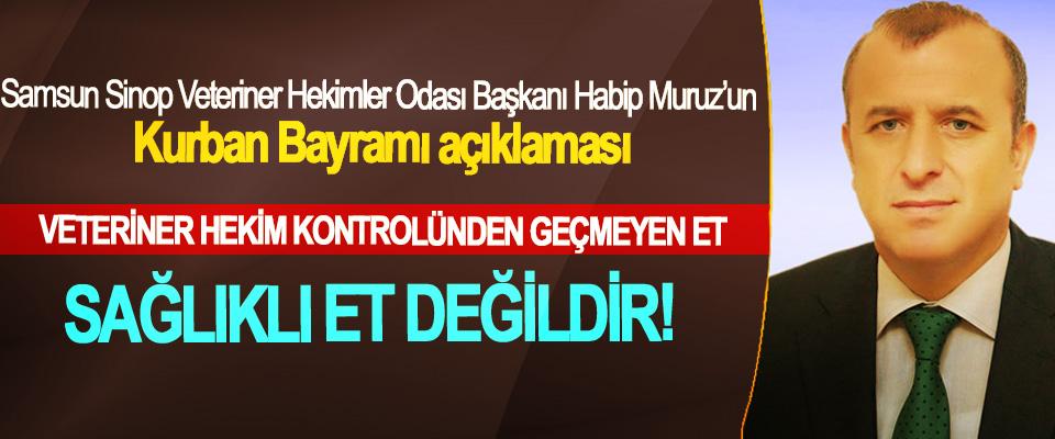 Samsun Sinop Veteriner Hekimler Odası Başkanı Habip Muruz'un Kurban Bayramı açıklaması