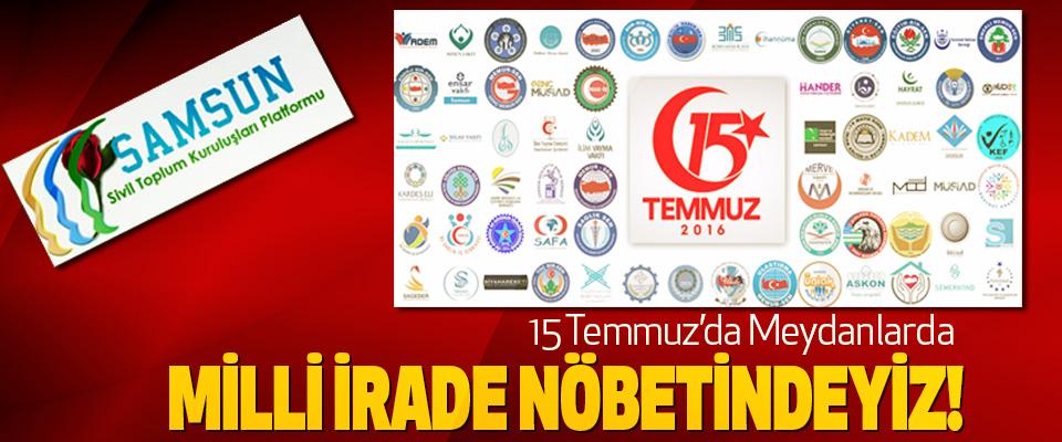 Samsun Sivil Toplum Kuruluşları Platformu: 15 Temmuz'da Meydanlarda Milli İrade Nöbetindeyiz!