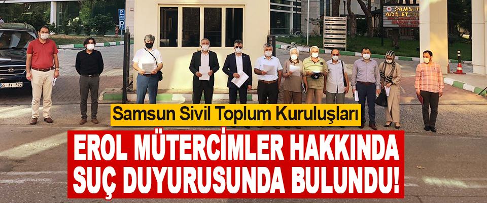 Samsun Sivil Toplum Kuruluşları Erol Mütercimler Hakkında Suç Duyurusunda Bulundu!