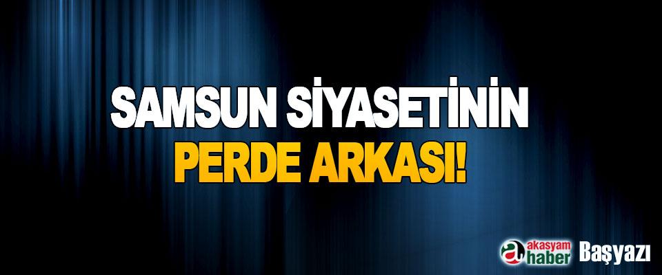 Samsun Siyasetinin Perde Arkası!