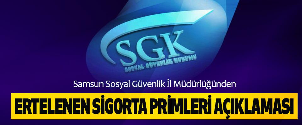 Samsun Sosyal Güvenlik İl Müdürlüğünden Ertelenen Sigorta Primleri Açıklaması