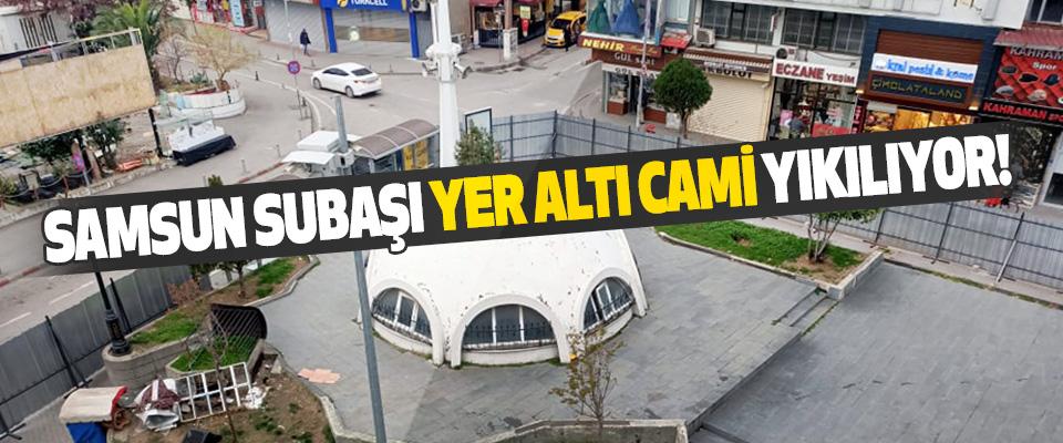 Samsun Subaşı Yer Altı Cami Yıkılıyor!