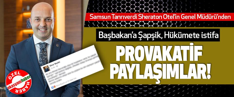 Samsun Tanrıverdi Sheraton Otel'in Genel Müdürü'nden Başbakan'a Şapşik, Hükümete istifa