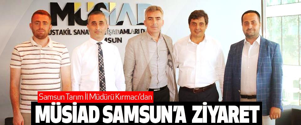 Samsun Tarım İl Müdürü Kırmacı'dan Müsiad Samsun'a Ziyaret
