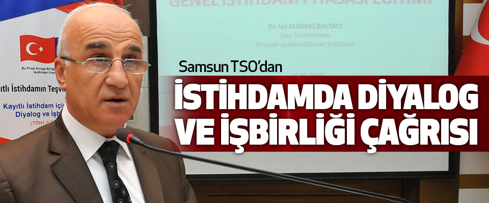 Samsun TSO'dan İstihdamda Diyalog Ve İşbirliği Çağrısı