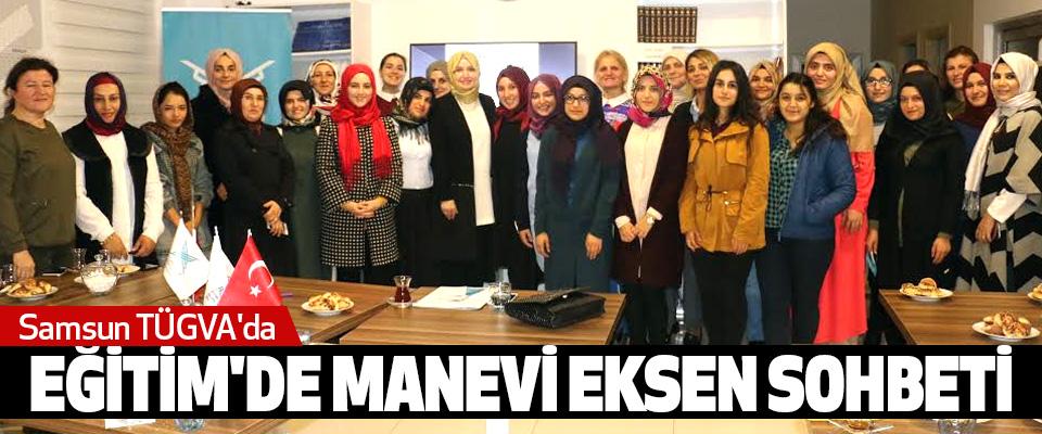 Samsun TÜGVA'da Eğitim'de Manevi Eksen Sohbeti