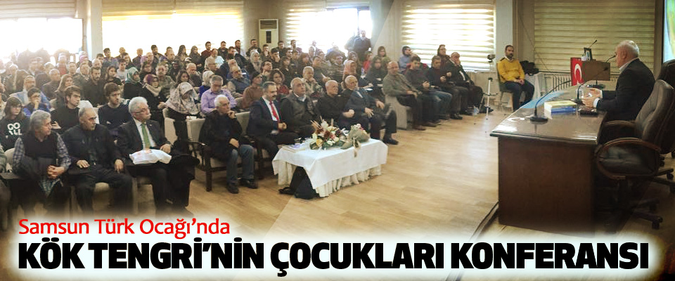 Samsun Türk Ocağı'nda Kök Tengri'nin Çocukları Konferansı