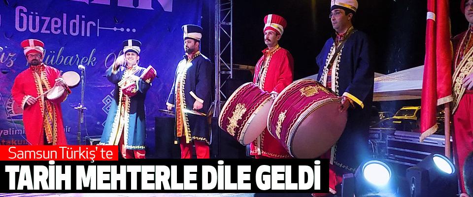 Samsun Türkiş' te Tarih Mehterle Dile Geldi