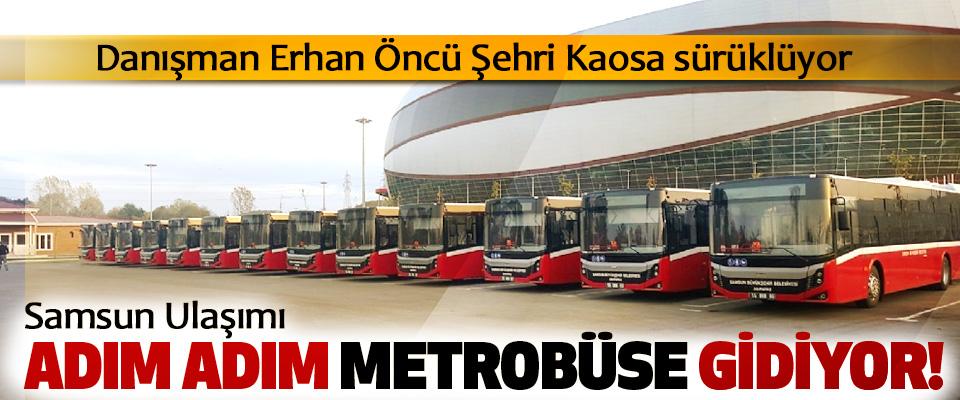 Samsun ulaşımı adım adım metrobüse gidiyor!