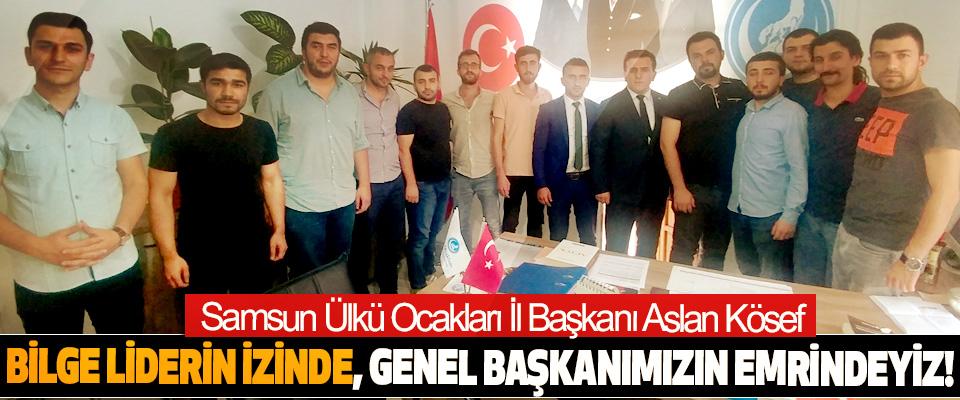 Samsun Ülkü Ocakları İl Başkanı Aslan Kösef: Bilge liderin izinde, genel başkanımızın emrindeyiz!
