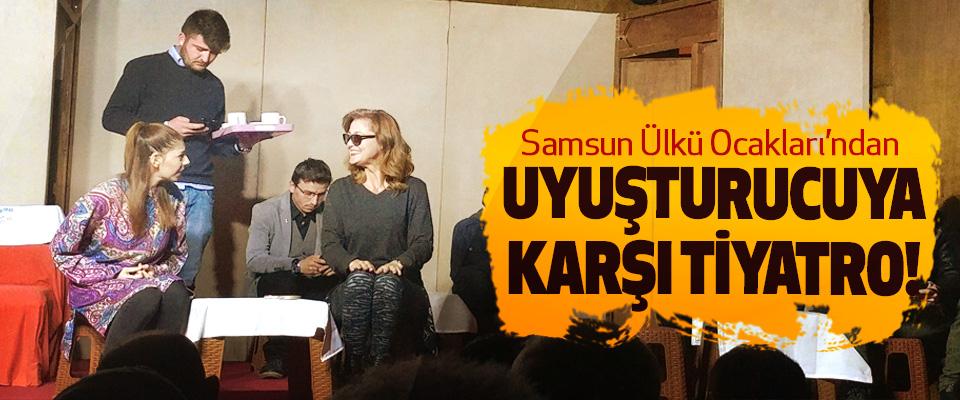 Samsun Ülkü Ocakları'ndan Uyuşturucuya Karşı Tiyatro!