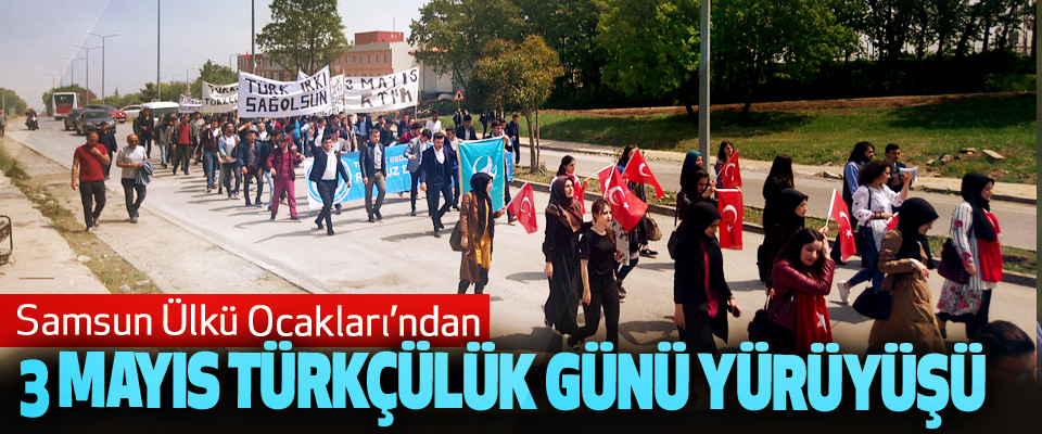 Samsun Ülkü Ocakları'ndan 3 Mayıs Türkçülük Günü Yürüyüşü