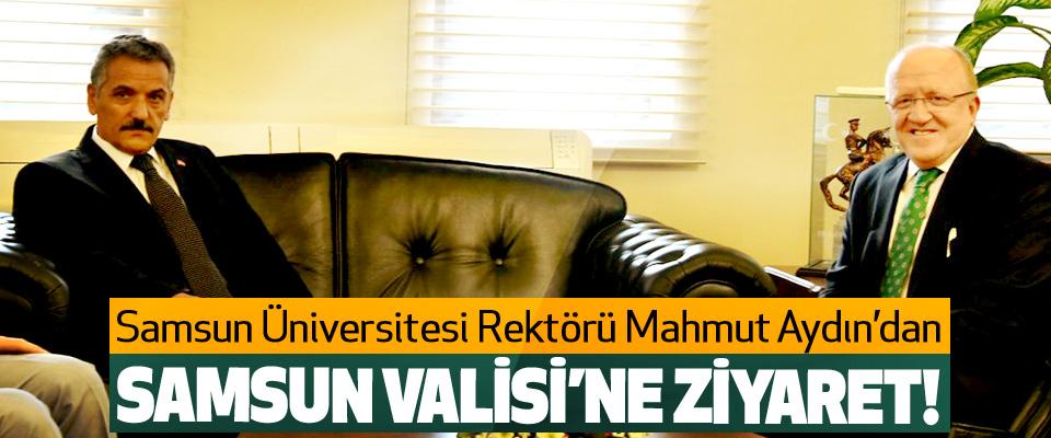 Samsun Üniversitesi Rektörü Mahmut Aydın'dan Samsun Valisi'ne ziyaret!