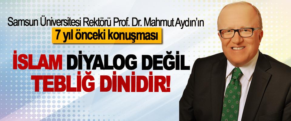 Samsun Üniversitesi Rektörü Prof. Dr. Mahmut Aydın'ın 7 yıl önceki konuşması: İslam diyalog değil, tebliğ dinidir!