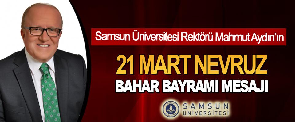 Samsun Üniversitesi Rektörü Mahmut Aydın'ın 21 Mart Nevruz Bahar Bayramı Mesajı