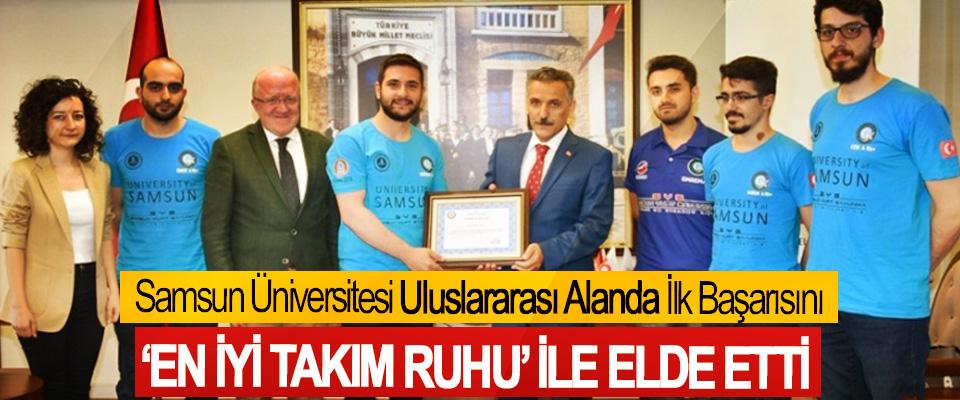 Samsun Üniversitesi Uluslararası Alanda İlk Başarısını 'En İyi Takım Ruhu' İle Elde Etti