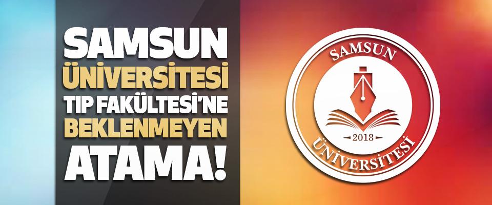 Samsun Üniversitesi Tıp Fakültesi'ne Beklenmeyen Atama!