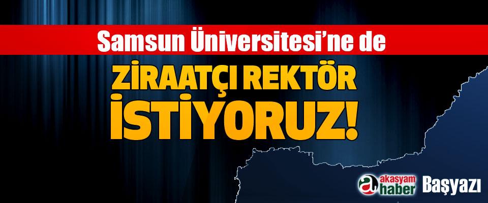 Samsun Üniversitesi'ne de Ziraatçı Rektör İstiyoruz!
