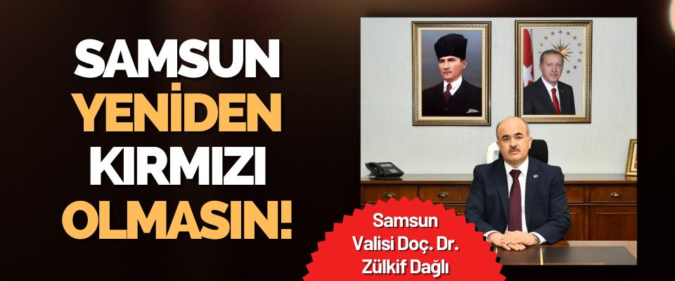 Samsun Valisi Doç. Dr. Zülkif Dağlı Samsun Yeniden Kırmızı Olmasın!
