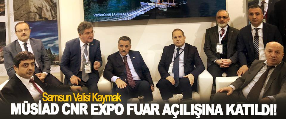 Samsun Valisi Kaymak MÜSİAD Cnr Expo Fuar Açılışına Katıldı!