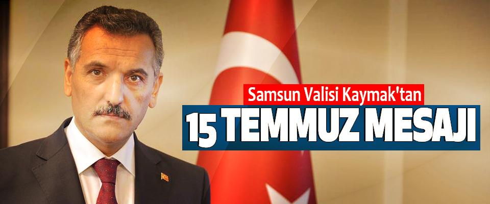 Samsun Valisi Kaymak'tan 15 Temmuz Mesajı