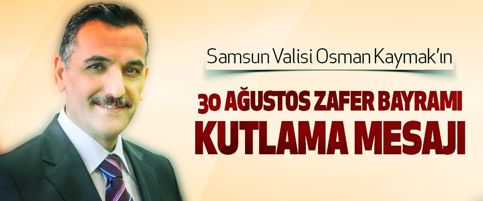Samsun Valisi Osman Kaymak'ın 30 Ağustos Zafer Bayramı Kutlama Mesajı
