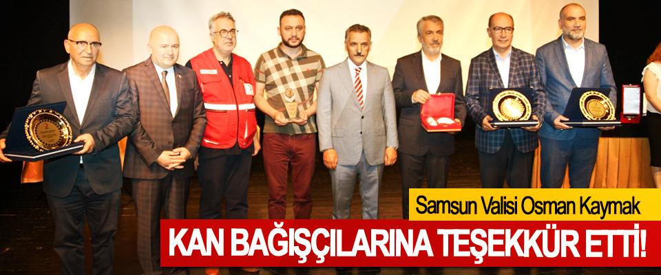 Samsun Valisi Osman Kaymak, Kan bağışçılarına teşekkür etti!