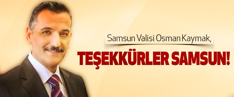 Samsun Valisi Osman Kaymak: Teşekkürler samsun!