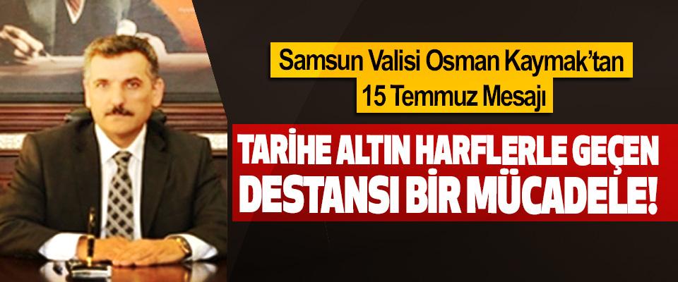Samsun Valisi Osman Kaymak'tan 15 Temmuz Mesajı