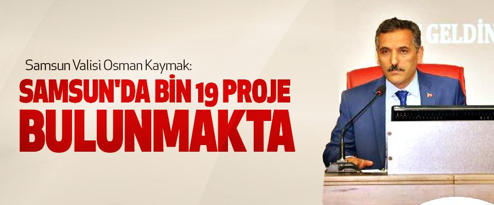Samsun Valisi Osman Kaymak: Samsun'da Bin 19 Proje Bulunmakta