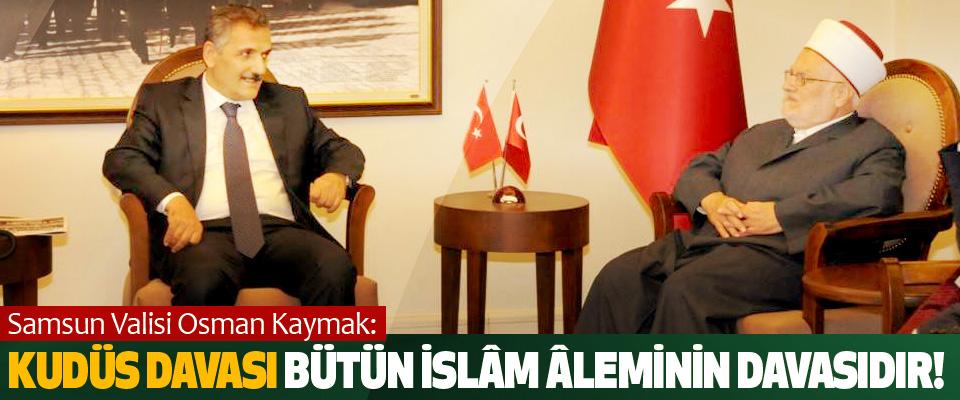 Samsun Valisi Osman Kaymak: Kudüs Davası Bütün İslâm Âleminin Davasıdır!