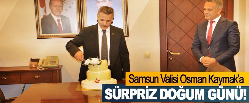 Samsun Valisi Osman Kaymak'a Sürpriz Doğum Günü!