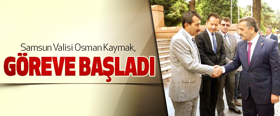 Samsun Valisi Osman Kaymak, göreve başladı