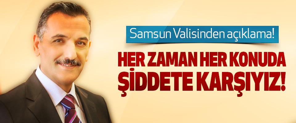 Samsun Valisi Osman Kaymak: Her zaman her konuda şiddete karşıyız!