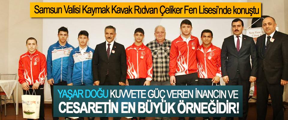 Samsun Valisi Osman Kaymak: Yaşar Doğu kuvvete güç veren inancın ve cesaretin en büyük örneğidir!