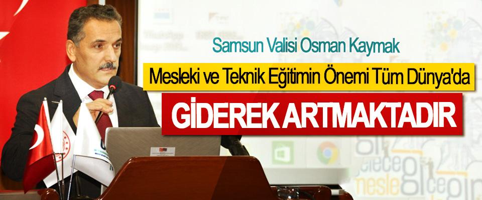 Samsun Valisi Osman Kaymak: Mesleki ve Teknik Eğitimin Önemi Tüm Dünya'da Giderek Artmaktadır