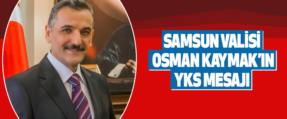 Samsun Valisi Osman Kaymak'ın YKS Mesajı