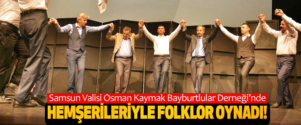 Samsun Valisi Osman Kaymak Bayburtlular Derneği'nde Hemşerileriyle folklor oynadı!