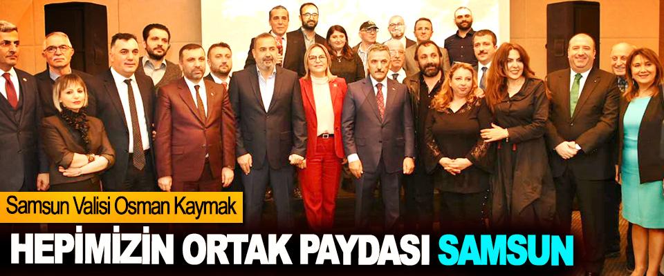 Samsun Valisi Osman Kaymak: Hepimizin Ortak Paydası Samsun