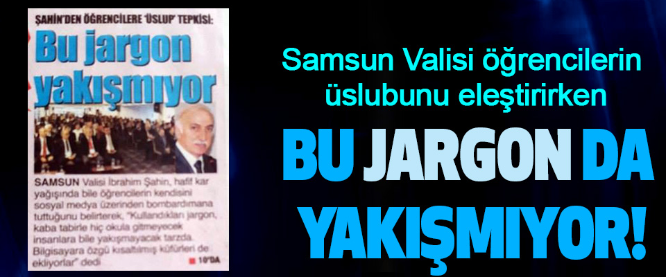 Samsun Valisi'ne bu jargon da yakışmadı!