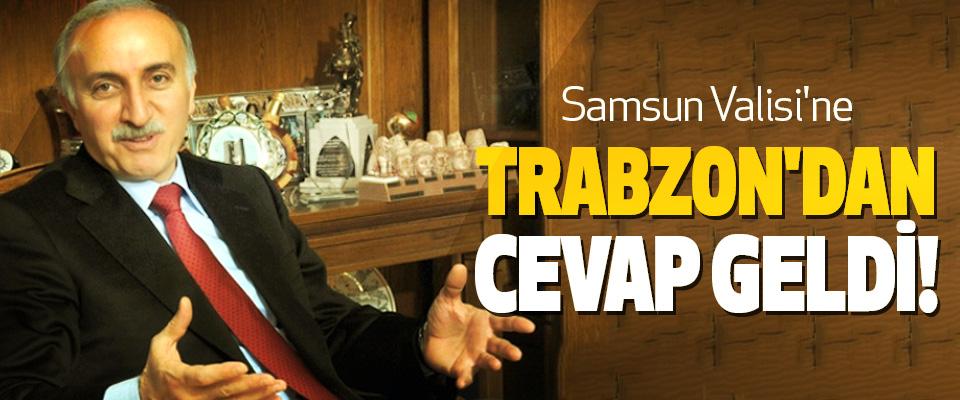 Samsun Valisi'ne Trabzon'dan cevap geldi!