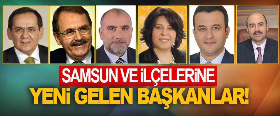 Samsun ve ilçelerine yeni gelen başkanlar!