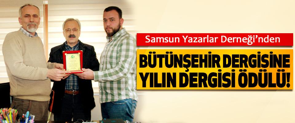 Samsun Yazarlar Derneği'nden Bütünşehir Dergisine yılın dergisi ödülü!