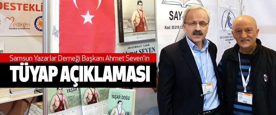 Samsun Yazarlar Derneği Başkanı Ahmet Seven'in Tüyap Açıklaması