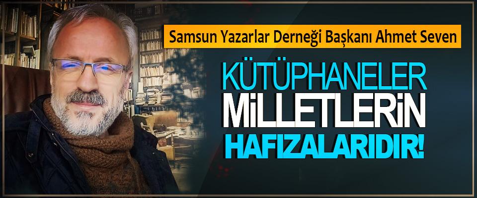 Samsun Yazarlar Derneği Başkanı Ahmet Seven; Kütüphaneler milletlerin hafızalarıdır!