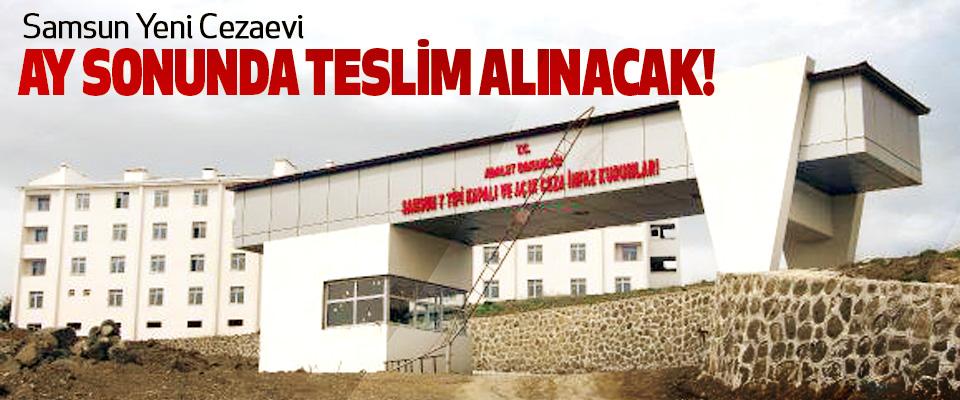 Samsun Yeni Cezaevi Ay Sonunda Teslim Alınacak!