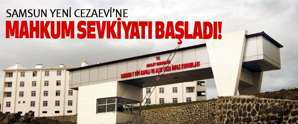 Samsun Yeni Cezaevi'ne Mahkum Sevkiyatı Başladı!