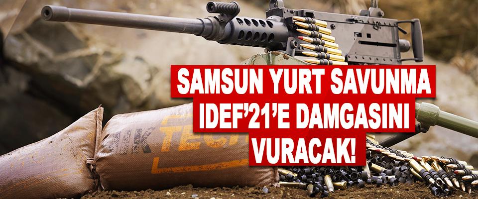Samsun Yurt Savunma Idef'21'e Damgasını Vuracak!