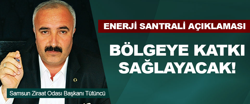 Samsun Ziraat Odası Başkanı Tütüncü Enerji Santrali açıklaması